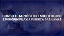 DIAGNÓSTICO MICOLOGICO E PODOPROFILAXIA FÚNGICA DAS UNHAS