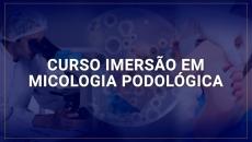 IMERSÃO EM MICOLOGIA PODOLÓGICA